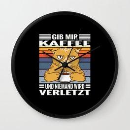Kaffee Katzen Gib mir Kaffee und niemand wird verletzt Wall Clock