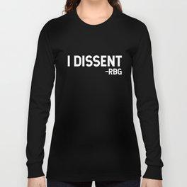 I dissent. RBG Long Sleeve T-shirt