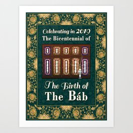 Celebrating in 2019 the Bicentennial of the Birth of the Báb Art Print