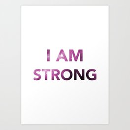 I am strong Inspirational Quote Art Print