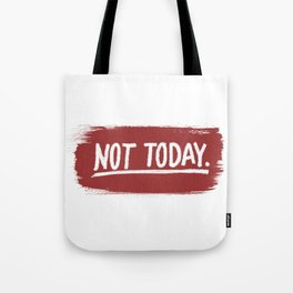 Not Today. Tote Bag