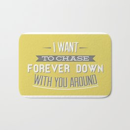 I Want To Chase Forever Down With You Around Bath Mat