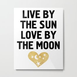 LIVE BY THE SUN LOVE BY THE MOON - love heart moon quote Metal Print