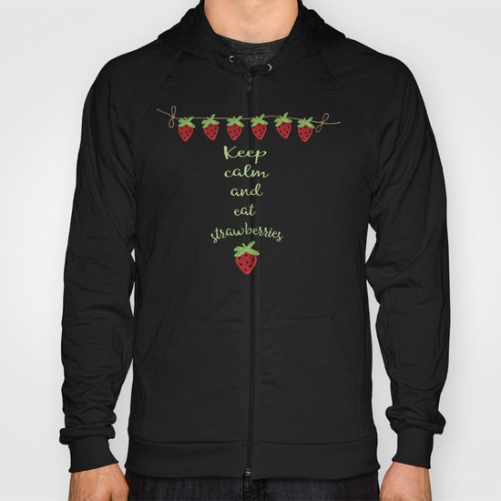 Keep calm and eat strawberries  - Strawberry Typography and Illustration Hoody
