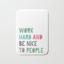 Work Hard and Be Nice Bath Mat
