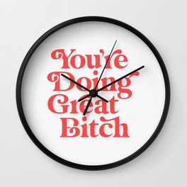 You're Doing Great Bitch Wall Clock