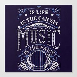 If Life Is The Canvas Music Is The Paint Canvas Print