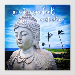 """""""Go where you feel most alive"""" quote Hawaiian white Buddha Canvas Print"""