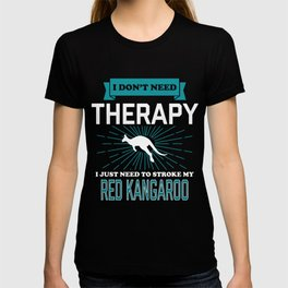 I Dont Need Therapy - RED KANGAROOS T-shirt