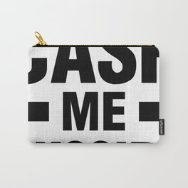 Cash Me Outside Carry-All Pouch