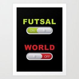FUTSAL ON WORLD OFF Art Print
