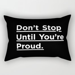Don't Stop Until You're Proud black and white minimalist typography poster design home wall bedroom Rectangular Pillow
