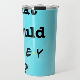What Would JOEY Do? (1 of 7) - Watercolor Travel Mug