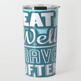 Eat Well Travel Often Restaurant Decor Inspirational Quote Design Travel Mug