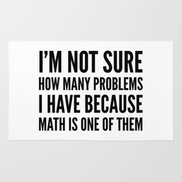 I'M NOT SURE HOW MANY PROBLEMS I HAVE BECAUSE MATH IS ONE OF THEM Rug