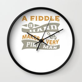 A Fiddle in Hand Makes a Very Fine Man Wall Clock