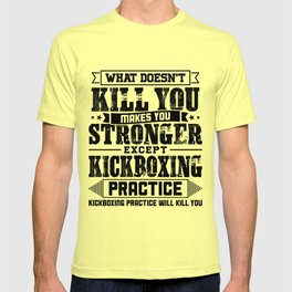 What Doesn't Kill Makes You Stronger Except Kickboxing Practice Player Coach Gift T-shirt
