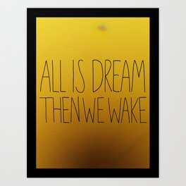 All is dream. Then we wake. Art Print