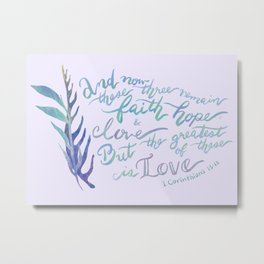 The Greatest of These is Love - 1 Corinthians 13:13 Metal Print