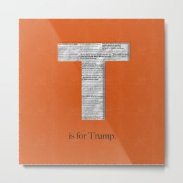 T is for Trump. Metal Print