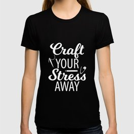 Craft Your Stress Away Crafting Art Hobby T-shirt