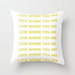 Love Where You Are in Yellow Throw Pillow