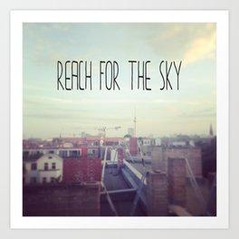 Reach for the sky! Art Print