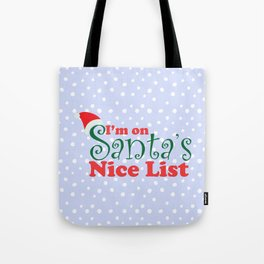 I'm on Santa's Nice List Tote Bag