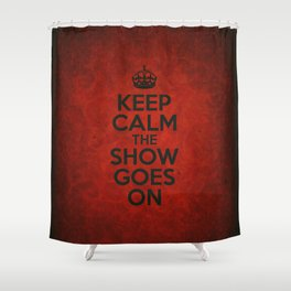 Keep Calm the Show Goes On Shower Curtain