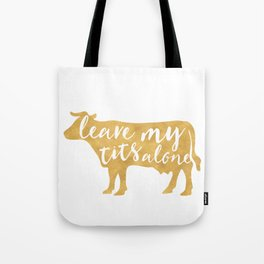 LEAVE MY TITS ALONE vegan cow quote Tote Bag