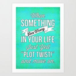 "Just Yell ""Plot Twist"" And Move On Art Print"