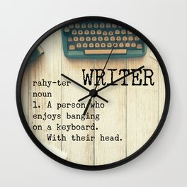 Writer - rahy-ter - 1. A person who enjoys banging on a keyboard. With their head. Wall Clock