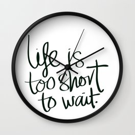 Inspiration Gift Life too Short to Wait Inspirational Gift Wall Clock