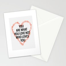 You Are What You Love, Not Who Loves You Stationery Cards