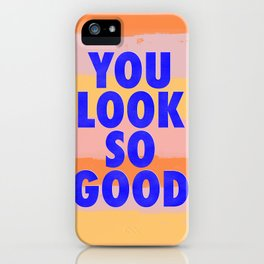You Look So Good! iPhone Case