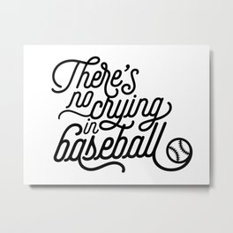 There's No Crying in Baseball Metal Print