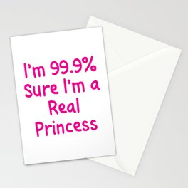 I'm 99.9% Percent Sure I'm a Real Princess Stationery Cards