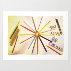 STAY ALIVE BE CHILDISH II Art Print