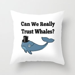 Can We Really Trust Whales? Throw Pillow