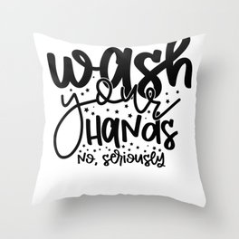 Bathroom Sign Wash Your Hands No Seriously Throw Pillow