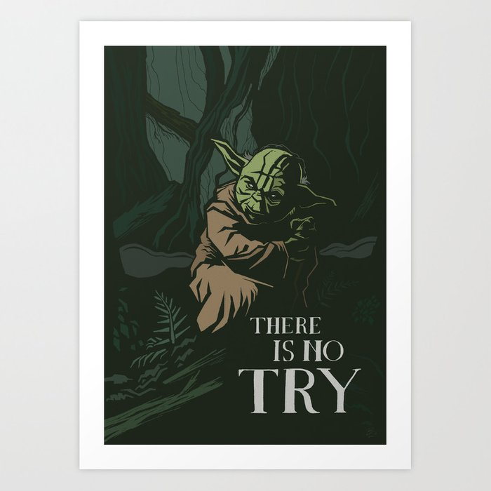 There Is No Try Art Print