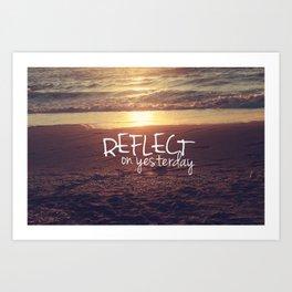 reflect on yesterday Art Print