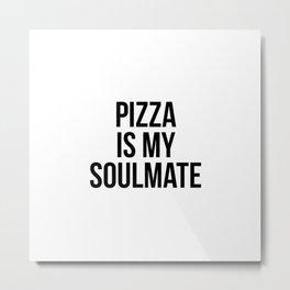 Pizza is my soulmate Metal Print