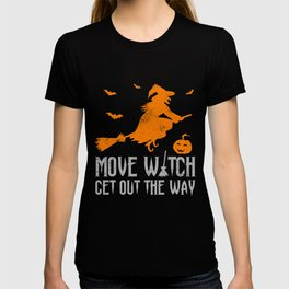 Funny Halloween Move Witch Get Out The Way  T-shirt