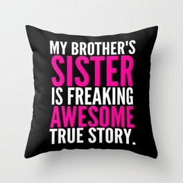 My Brother's Sister is Freaking Awesome True Story (Black - White - Pink) Throw Pillow