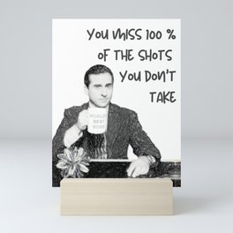 You miss 100% of the shots office quote Mini Art Print