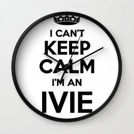 I cant keep calm I am an IVIE Wall Clock
