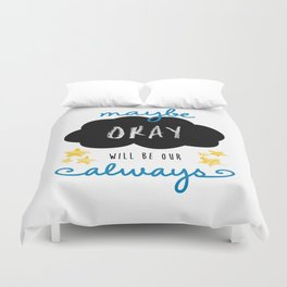 "Maybe ""okay"" will be our ""always"" Duvet Cover"