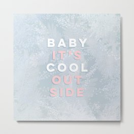 Baby it's Cool Outside! Metal Print
