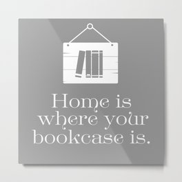 Home Is Where Your Bookcase Is (Grey) Metal Print